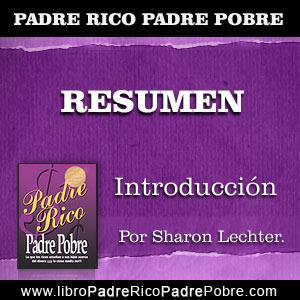 Resumen Padre Rico Padre Pobre - Introducción: por Sharon Lechter.
