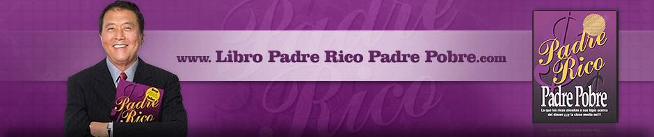 PADRE RICO PADRE POBRE: RESUMEN, ENSAYO, SINTESIS, CAPITULOS Y ANALISIS DE LA OBRA DE ROBERT KIYOSAKI.