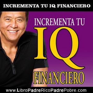 Incrementa tu IQ financiero. Robert Kiyosaki.